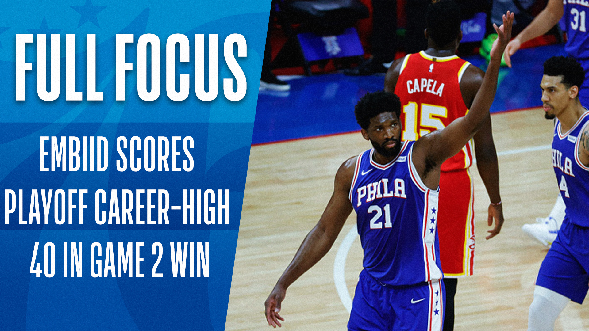 Full Focus: Embiid lights up Hawks for 40 points